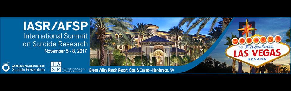 IASR/AFSP International Summit on Suicide Research November 5-8, 2017 • Green Valley Ranch Resort, Henderson Nevada, USA